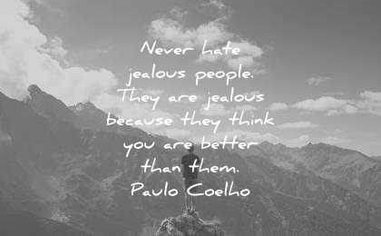 jealousy envy quotes never hate jealous people they jealous because think better paulo coelho wisdom