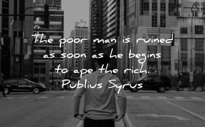 jealousy envy quotes poor man ruined soon begins ape rich publius syrus wisdom