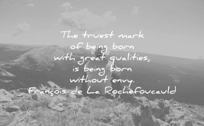 jealousy envy quotes truest mark being born great qualities being born without francois de la rochefoucauld wisdom