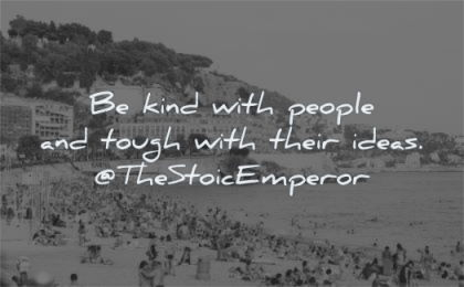 kindness quotes kind people tough their ideas the stoic emperor wisdom beach sea