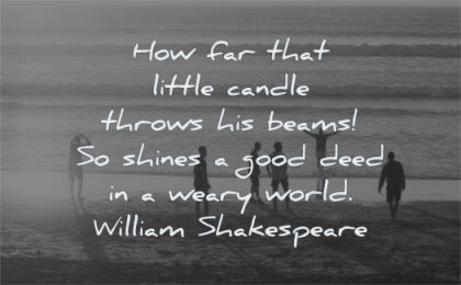 kindness quotes little candle throws beams shines good deed weary world william shakespeare wisdom silhouette