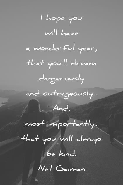 kindness quotes i hope you will have a wonderful year that you ll dream dangerously that you will always be kind neil gaiman wisdom quotes