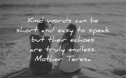 kindness quotes kind words short easy speak their echoes truly endless mother teresa wisdom women sitting