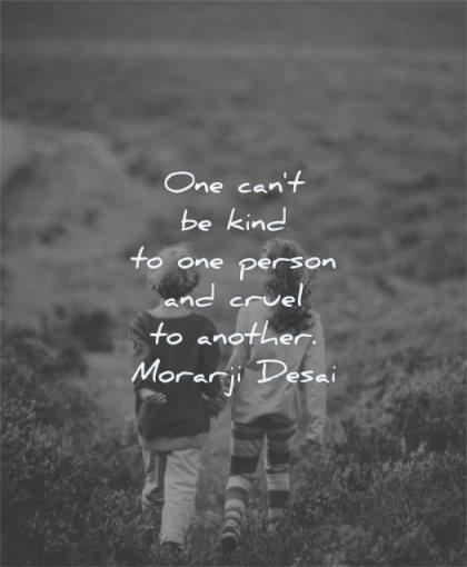 kindness quotes one cant kind person cruel another morarji desai wisdom walking friends