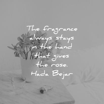 kindness quotes fragrance always stays hand gives rose hada bejar wisdom