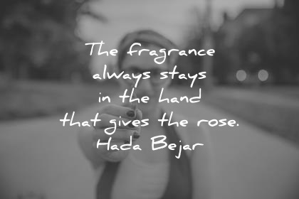 kindness quotes the fragrance always stays in the hand that gives the rose hada bejar wisdom quotes