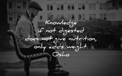 knowledge quotes digested does give nutrition only adds weight osho wisdom man sitting bench park