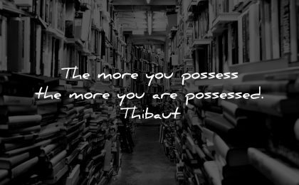 knowledge quotes more you possess are possessed thibaut wisdom books library stuff chaos