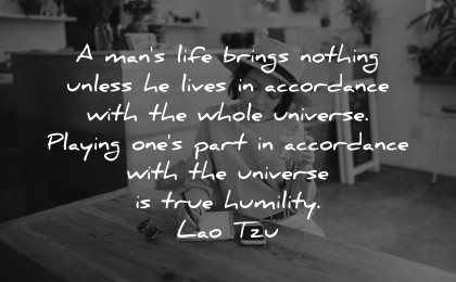 lao tzu quotes man life brings nothing unless lives accordance with whole universe wisdom