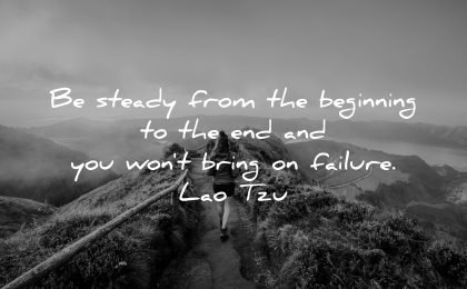 lao tzu quotes steady from beginning end wont bring failure wisdom nature path