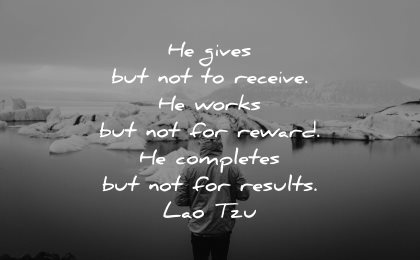 lao tzu quotes gives receive works reward completes results wisdom man lake winter