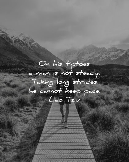 lao tzu quotes his tiptoes man not steady taking long strides cannot keep pace wisdom walking nature