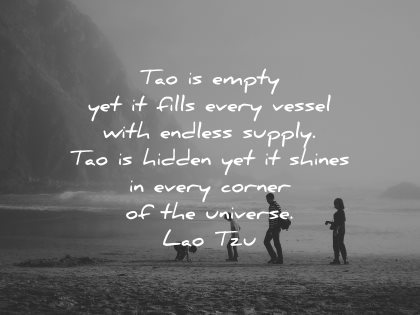lao tzu quotes tao empty yet fills every vessel endless supply hidden shines every corner universe wisdom beach nature