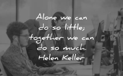 leadership quotes alone can little together much helen keller wisdom group woman man computer