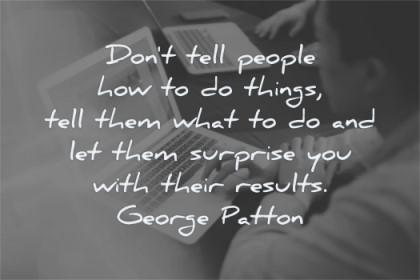 leadership quotes dont tell people how things tell them what let surprise you results george patton wisdom laptop