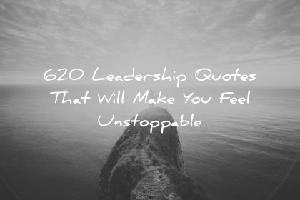 Leadership Quotes Amazing 620 Leadership Quotes That Will Make You Feel Unstoppable