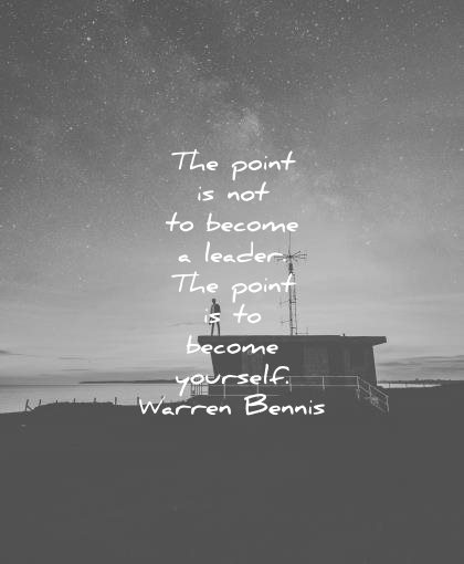 leadership quotes point not become leader yourself warren bennis wisdom