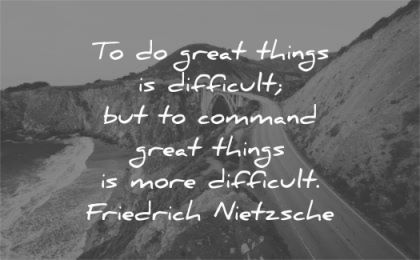 leadership quotes great things difficult command friedrich nietzsche wisdom bridge nature road