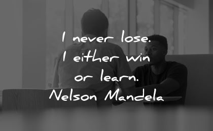 learning quotes never lose either win learn nelson mandela wisdom men talking
