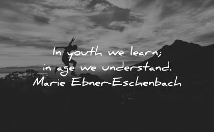 learning quotes youth learn age understand marie ebner eschenbach wisdom silhouette man nature