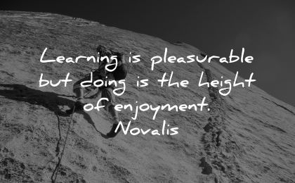 learning quotes pleasurable doing height enjoyment novalis wisdom man climbing rocks mountains
