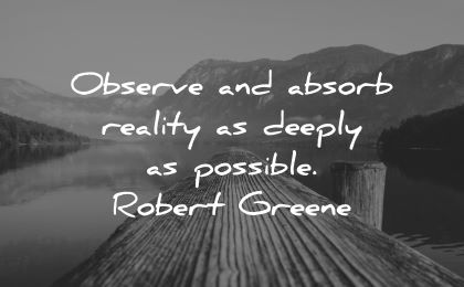 learning quotes observe absorb reality deeply possible robert greene wisdom lake nature
