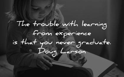 learning quotes trouble experience never graduate doug larson wisdom girl reading