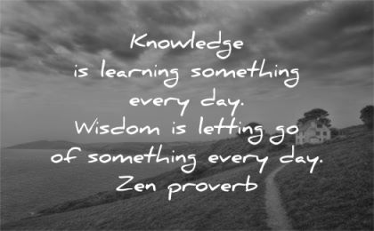 letting go quotes knowledge learning something every day zen proverb wisdom path