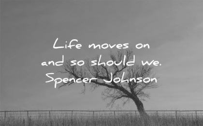 letting go quotes life moves one should spencer johnson wisdom tree