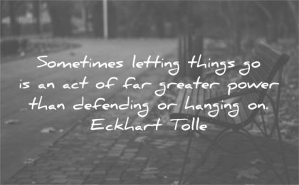 letting go quotes sometimes things act far greater power than defending hanging eckhart tolle wisdom