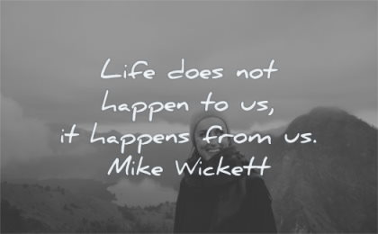 life changing quotes does not happen happens from mike wickett wisdom woman smiling