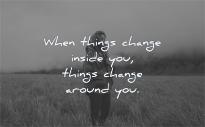 life changing quotes when things change inside you around wisdom woman nature standing