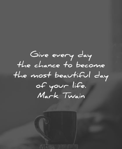 life is beautiful quotes give every day mark twain wisdom