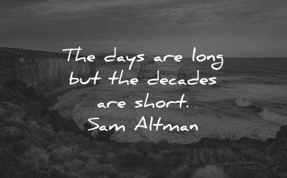 life is short quotes days long decades sam altman wisdom