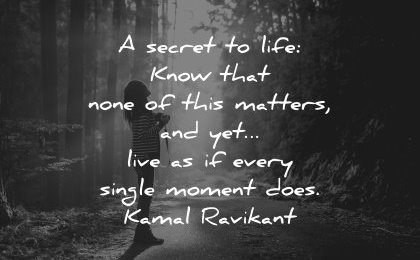 life quotes secret know that none this matters yet live every single moment does kamal ravikant wisdom road woman silhouette nature