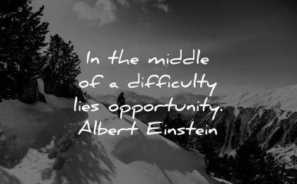life quotes middle difficulty lies opportunity albert einstein wisdom winter snow man