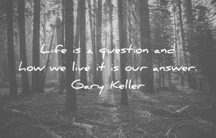 life quotes life question how live answer gary keller wisdom