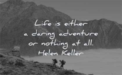 life quotes either daring adventure nothing all helen keller wisdom hiking nature mountains people
