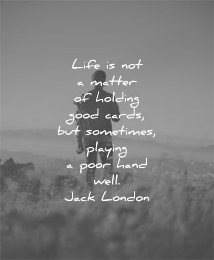 life quotes matter holding good cards sometimes playing poor hand well jack london wisdom man alone nature