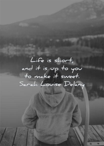 life quotes short you make sweet sarah louise delany wisdom lake nature woman
