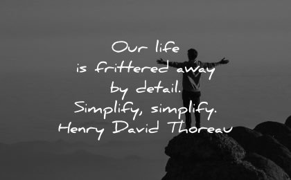 life quotes frittered away detail simplify henry david thoreau wisdom man nature happy