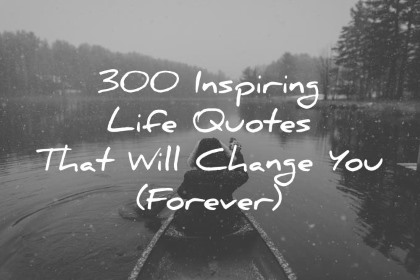 Life Quoted Interesting 300 Inspiring Life Quotes That Will Change You Forever