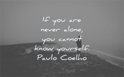 loneliness quotes you never alone cannot know yourself paulo coelho wisdom man standing