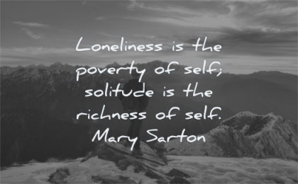 loneliness quotes poverty self solitude richness self mary sarton wisdom mountain standing nature