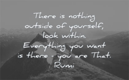 loneliness quotes there nothing outside yourself look within everything you want rumi wisdom mountain nature