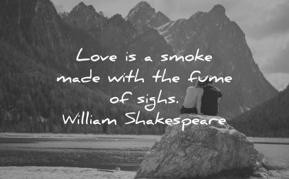 love quotes for her love smoke made with fume sighs william shakespeare wisdom nature couple sitting lake mountains