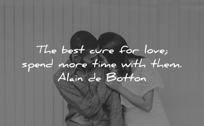 love quotes for her best cure spend more time with them alain de botton wisdom couple