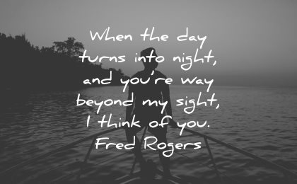 love quotes for her when day turns into night you way beyong sight think fred rogers wisdom boat men silhouette water