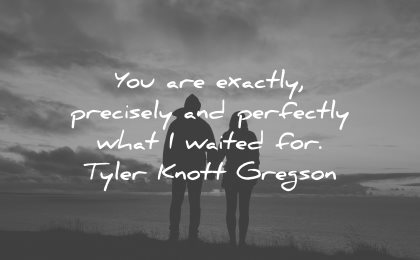 love quotes for her exactly precisely perfectly what waited tyler knott gregson wisdom couple silhouette