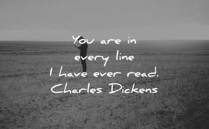 love quotes for her every line have ever read charles dickens wisdom man field solitude